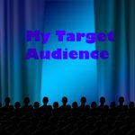 Understanding Exactly Who Your Audience Is